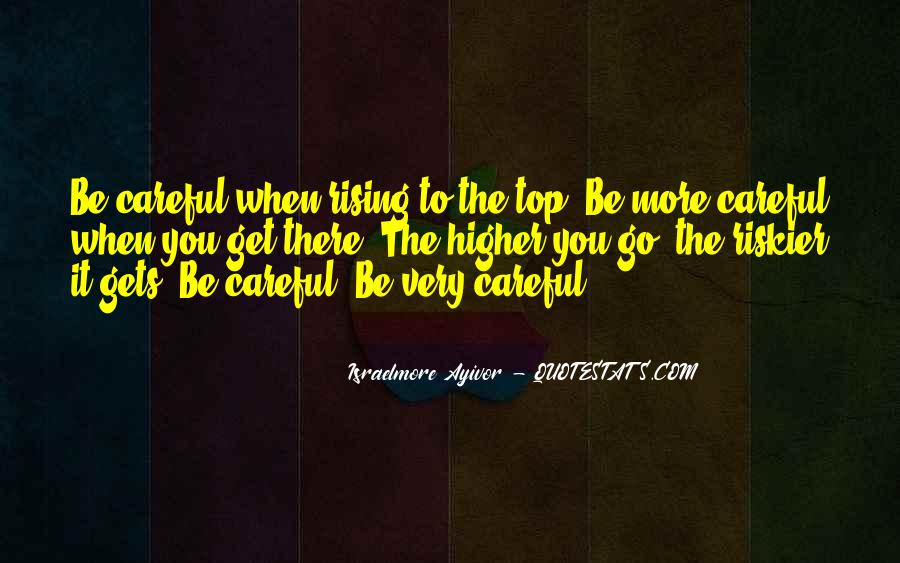 Be Careful Who You Step On On Your Way Up Quotes #1330611
