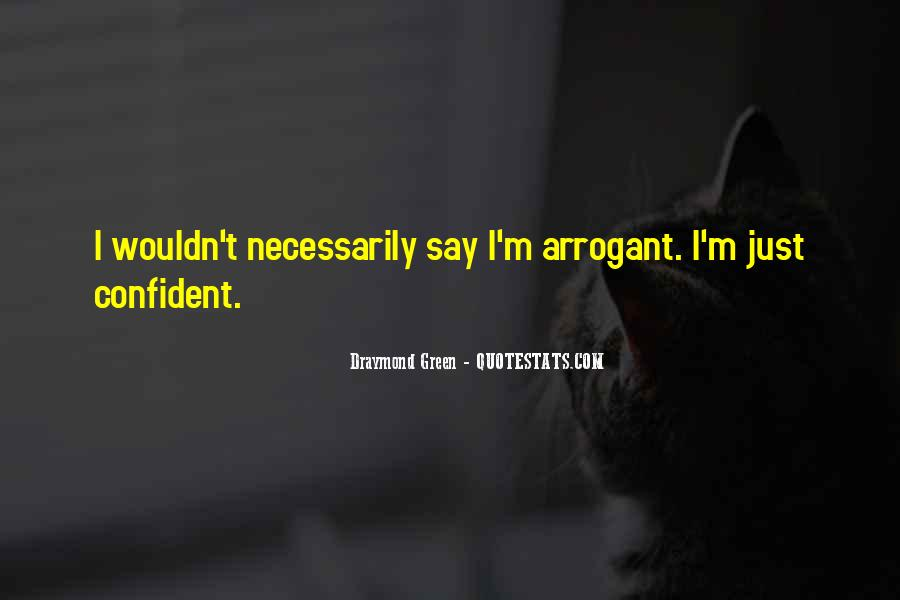Be Confident But Not Arrogant- Quotes #16770