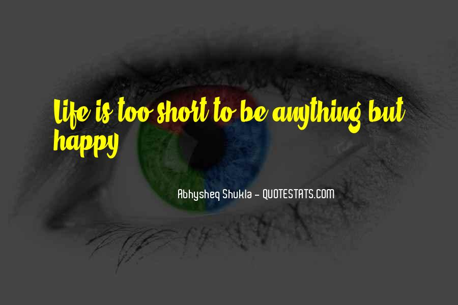 Be Happy Life Too Short Quotes #352238