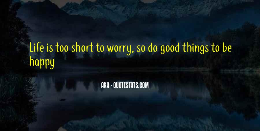 Be Happy Life Too Short Quotes #43710