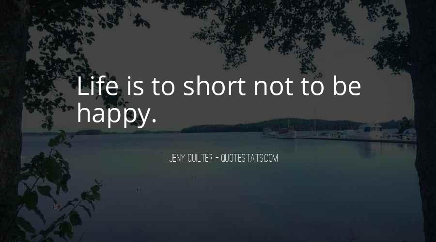 Be Happy Life Too Short Quotes #925641