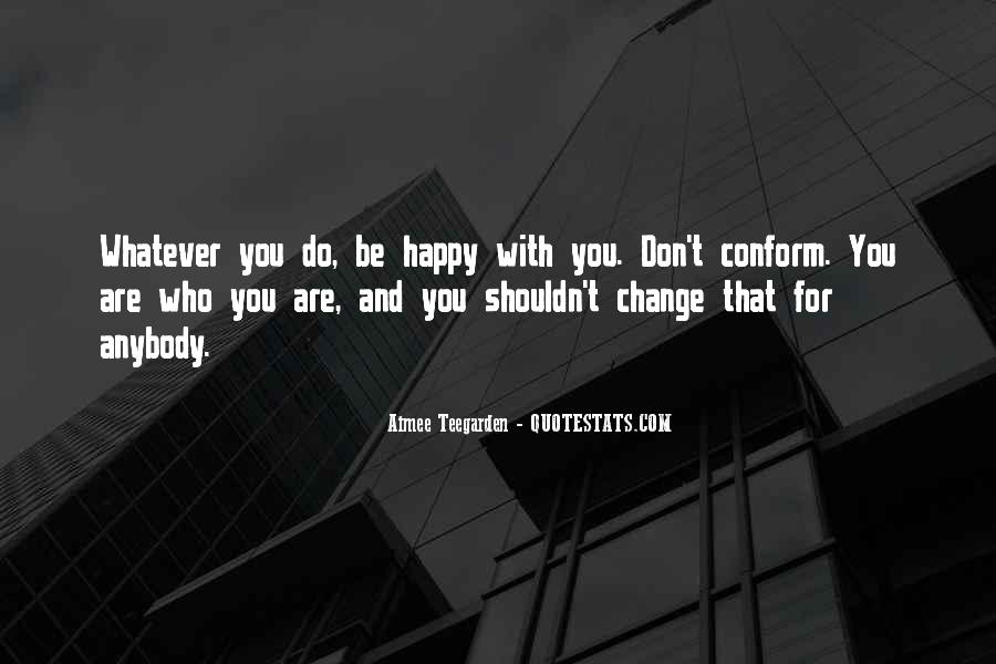 Be Happy Who You Are Quotes #1674963