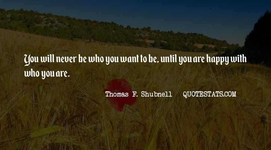 Be Happy Who You Are Quotes #194095