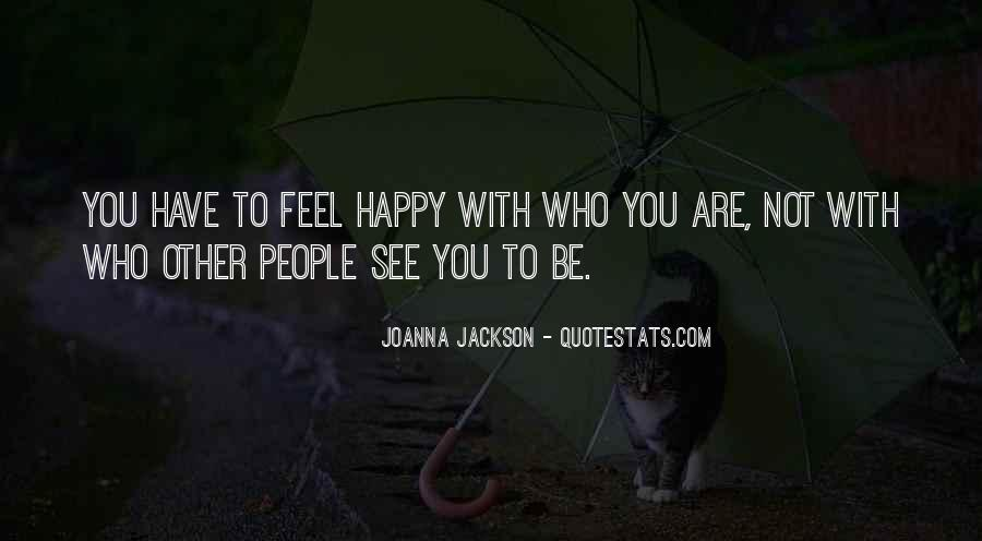 Be Happy Who You Are Quotes #741357