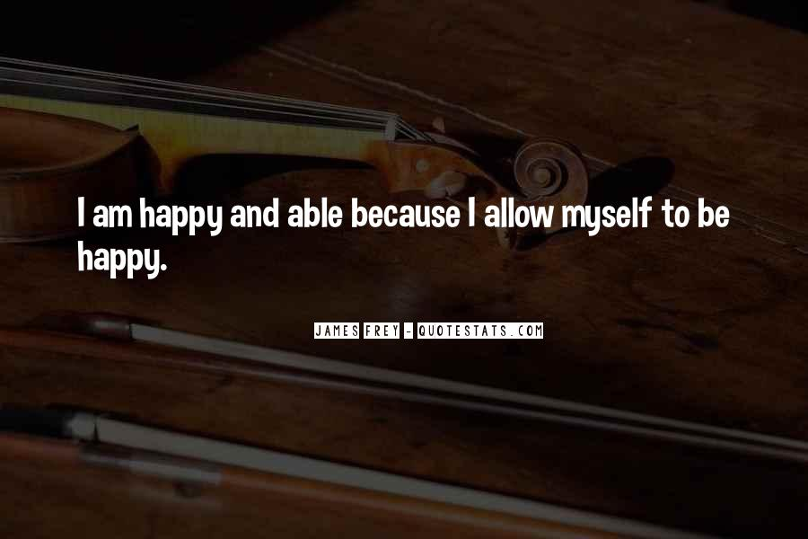 Because I Am Happy Quotes #369293