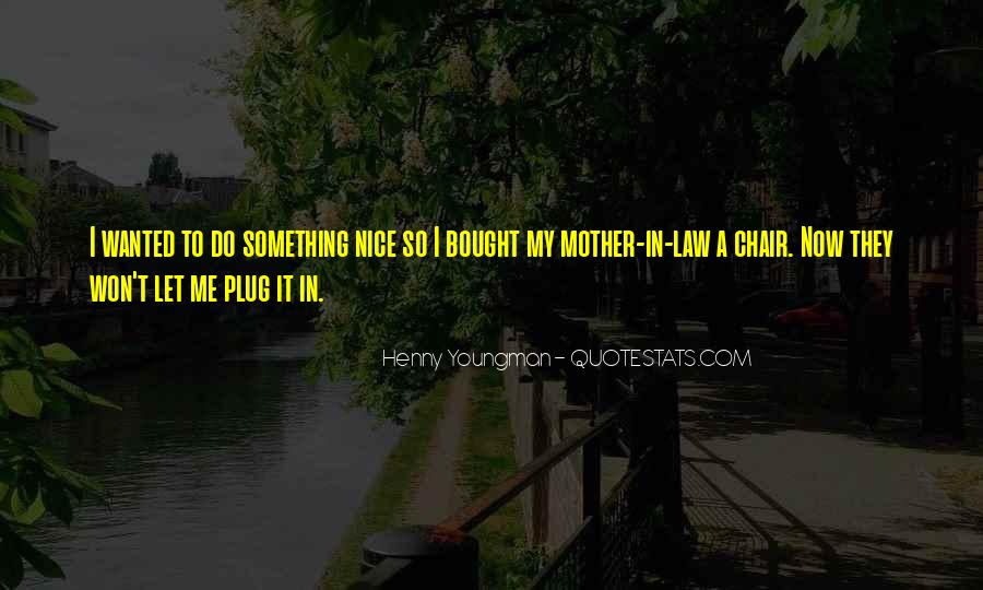 Because I Am Your Mother Quotes #9446