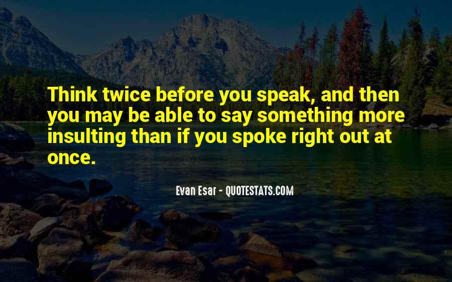 Before You Speak Quotes #1077861