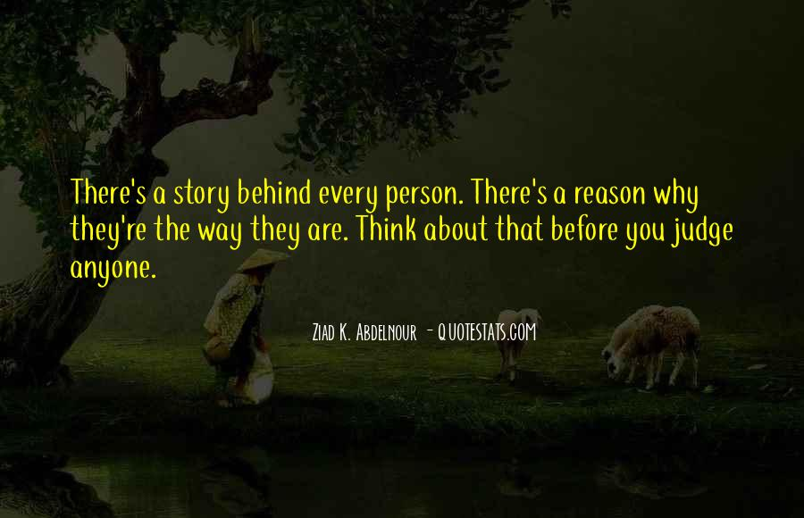 Behind Every Person Quotes #795983