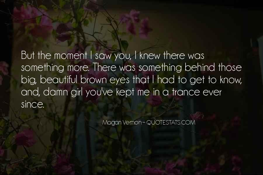 Behind These Big Brown Eyes Quotes #725292