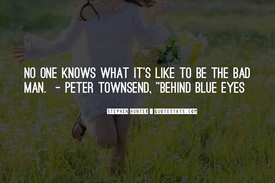 Behind Those Blue Eyes Quotes #1067188