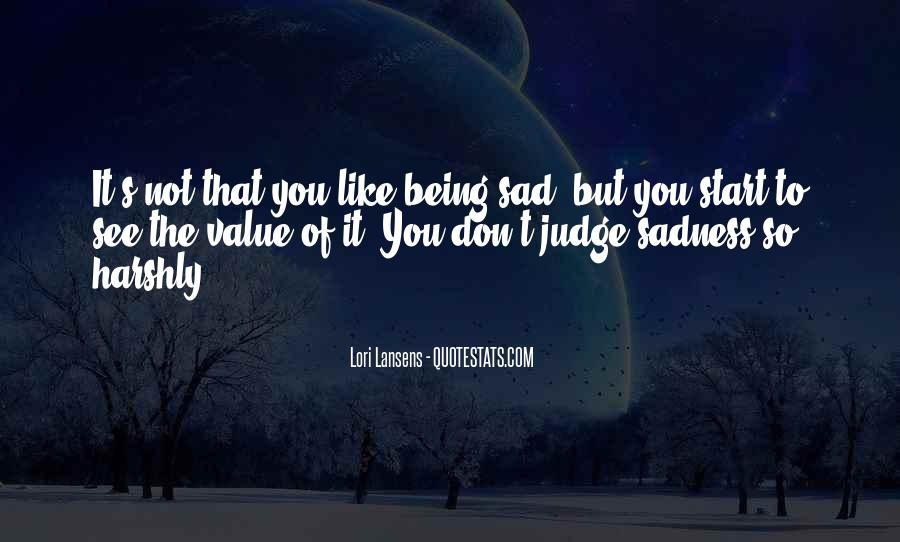 Being So Sad Quotes #593253