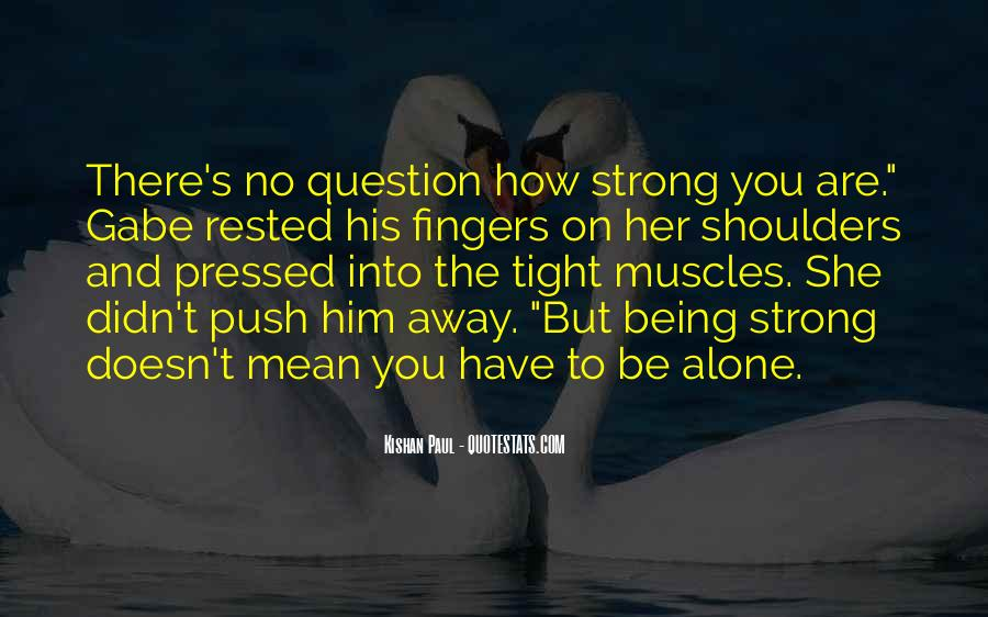 Being Strong Doesn't Mean Quotes #726203