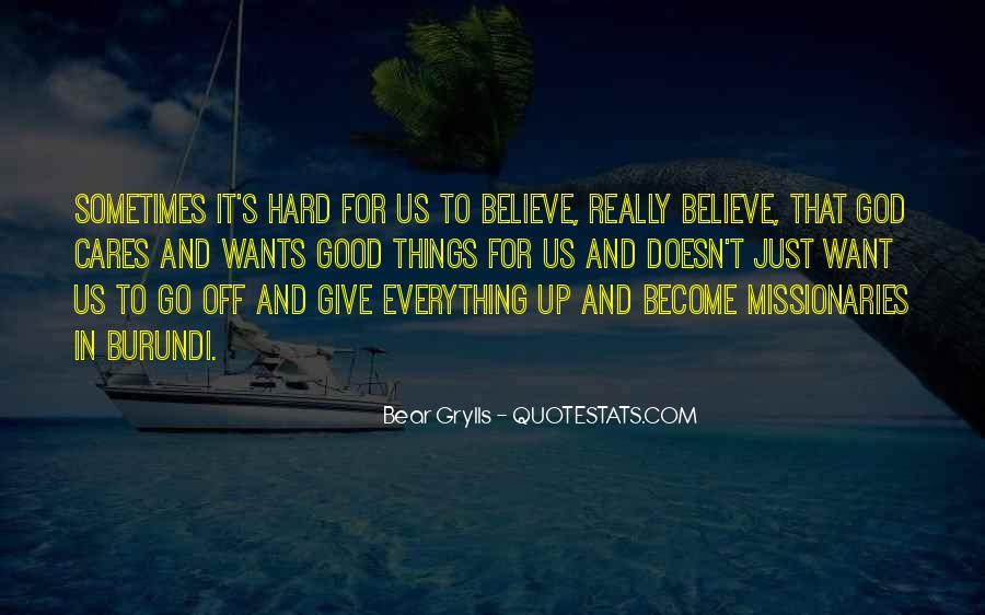 Believe In Good Things Quotes #1137574