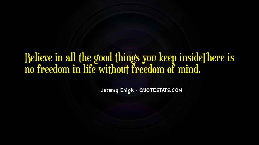 Believe In Good Things Quotes #1361050