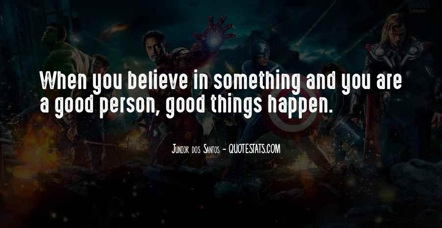 Believe In Good Things Quotes #1486915