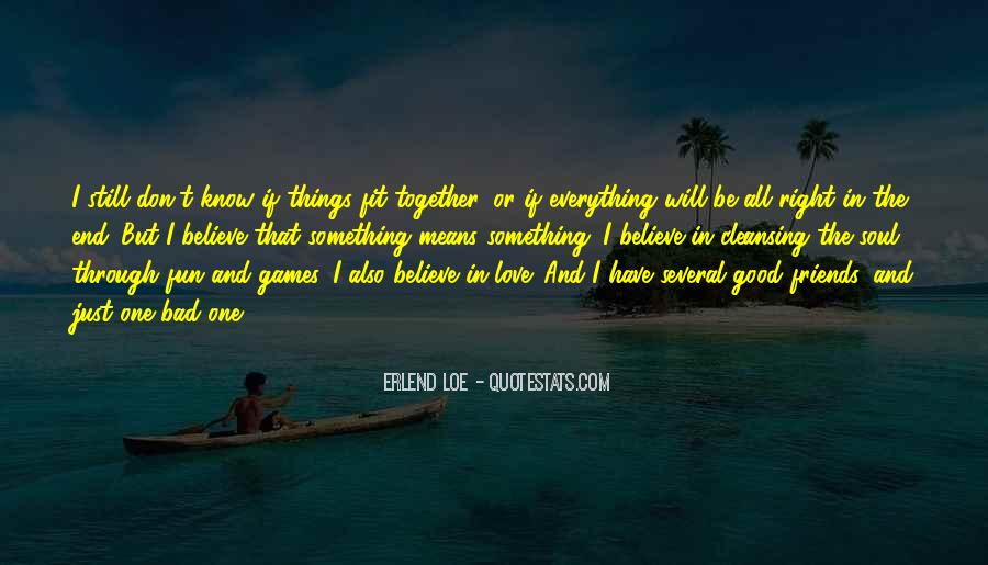 Believe In Good Things Quotes #1487502
