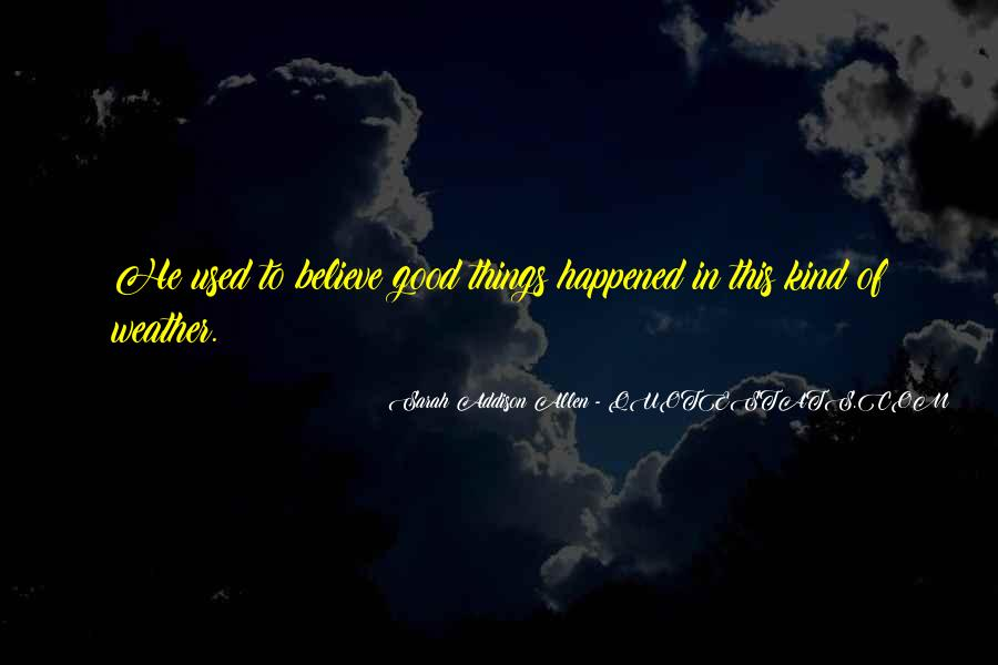 Believe In Good Things Quotes #1491172