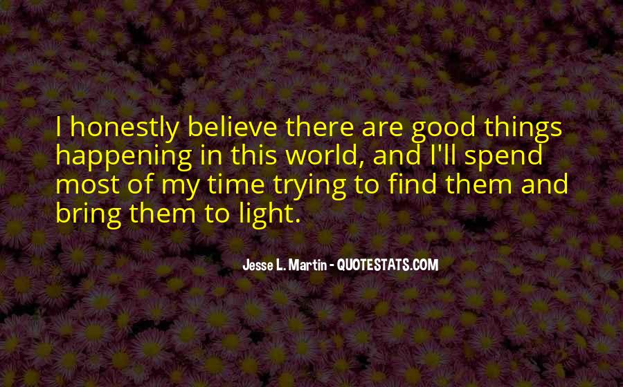 Believe In Good Things Quotes #1502858