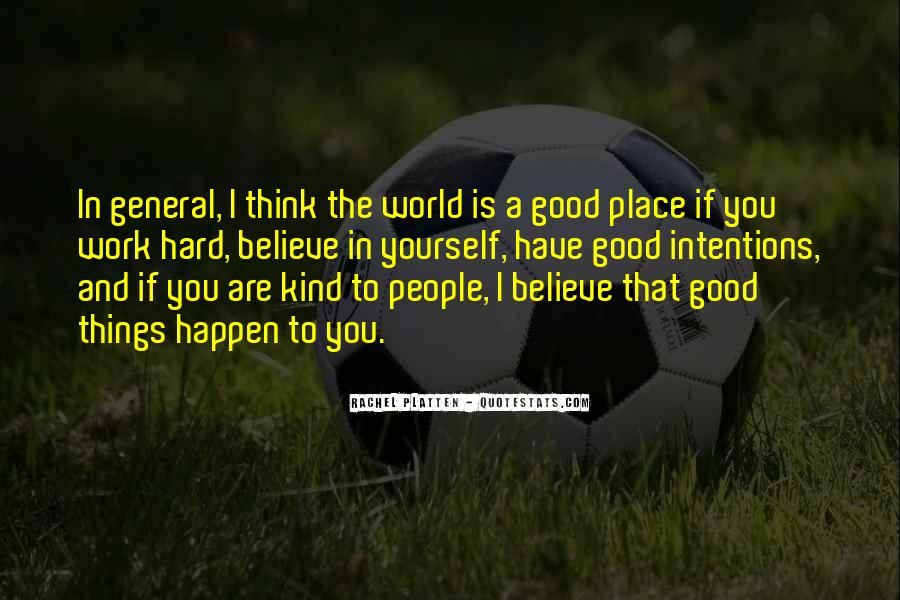 Believe In Good Things Quotes #1528120