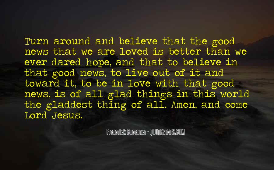 Believe In Good Things Quotes #1728