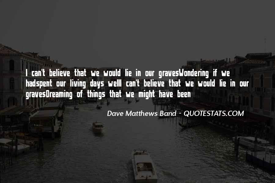 Best Dave Matthews Quotes #98769