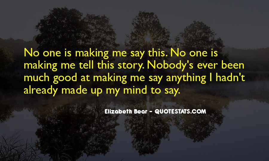 Quotes About Making Up My Mind #1419600