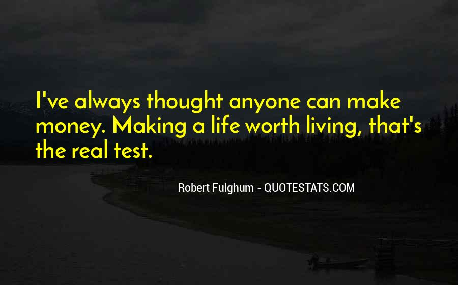 Quotes About Making Life Worth Living #1782400