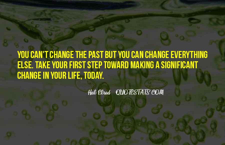 Quotes About Making Change In Your Life #1828201