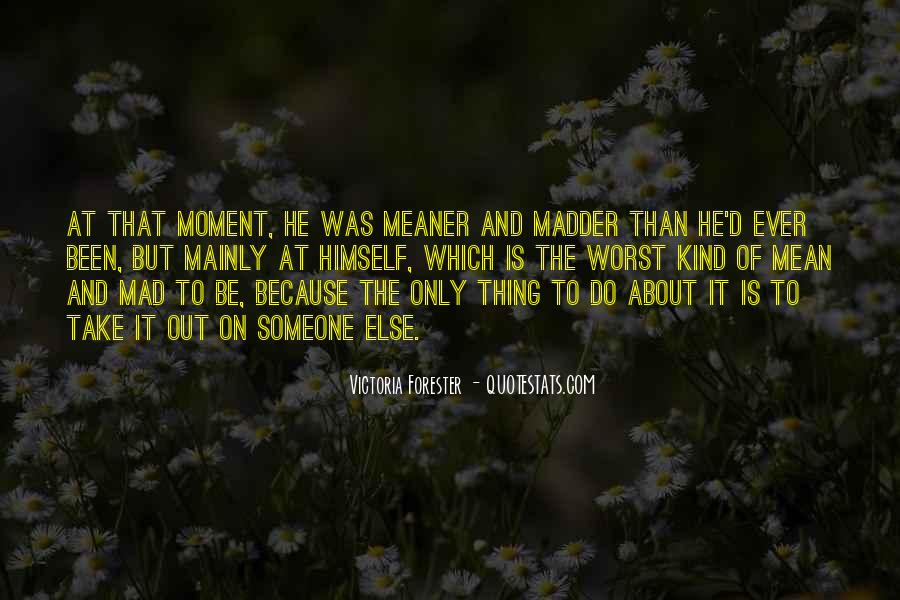 Quotes About Madder #819954