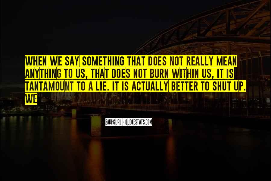 Better To Not Say Anything Quotes #778238
