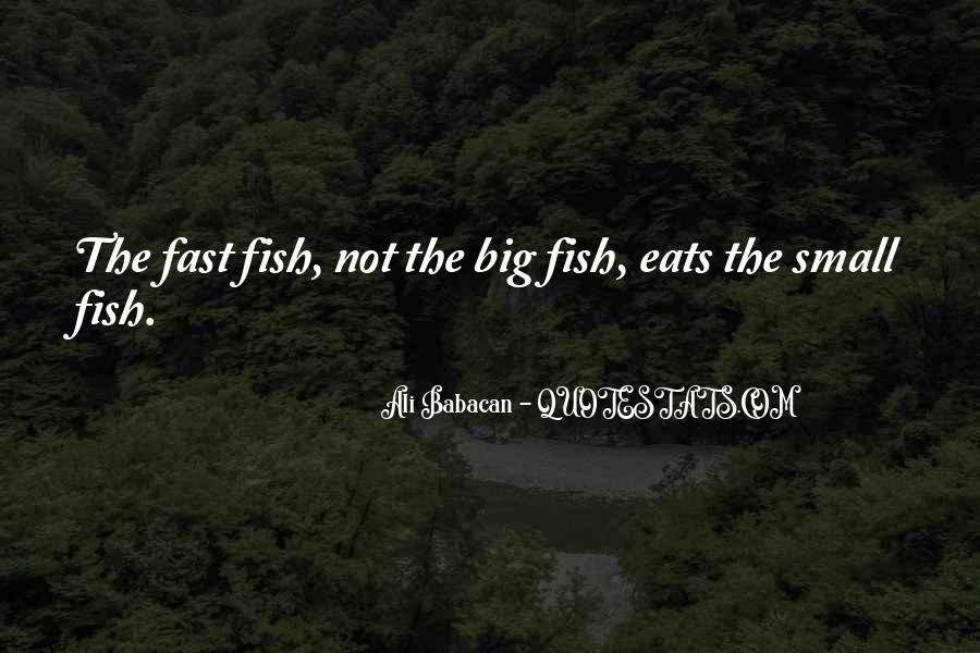Big Fish Eats Small Fish Quotes #1722408