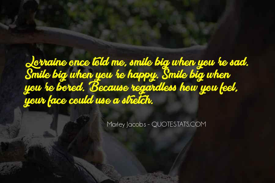 Big Smile My Face Quotes #1392434