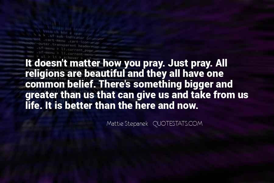 Bigger And Better Things In Life Quotes #1666340