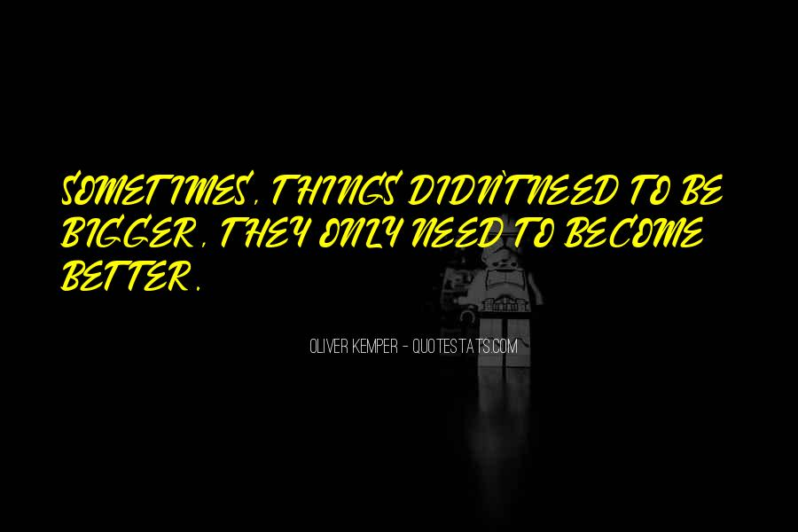 Bigger And Better Things In Life Quotes #960087