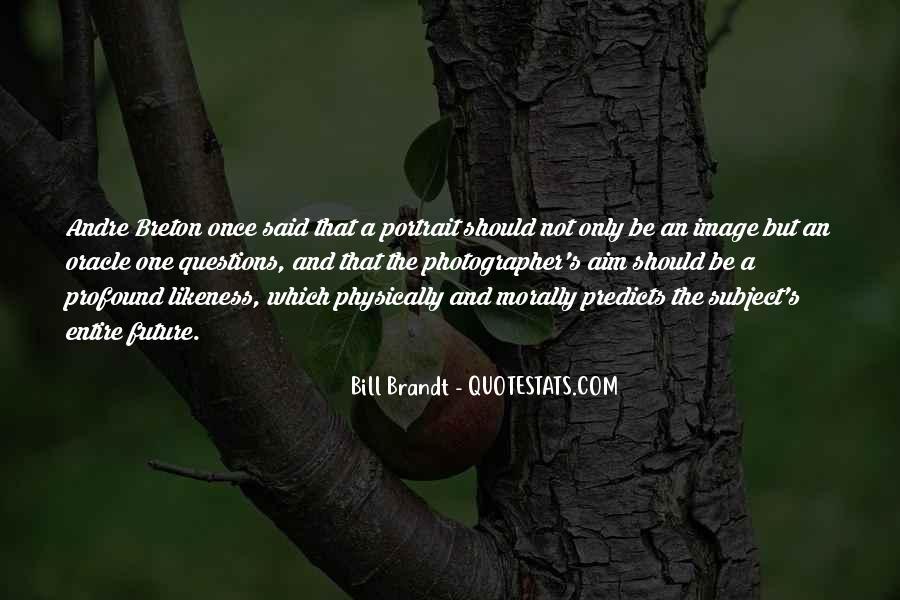 Bill Brandt Photographer Quotes #1671902