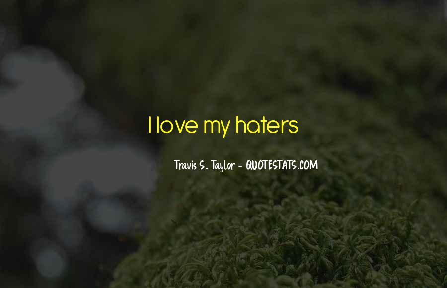 Quotes About Love Haters #322411