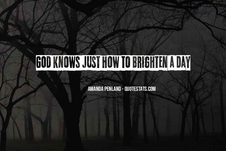 Brighten Her Day Quotes #991664
