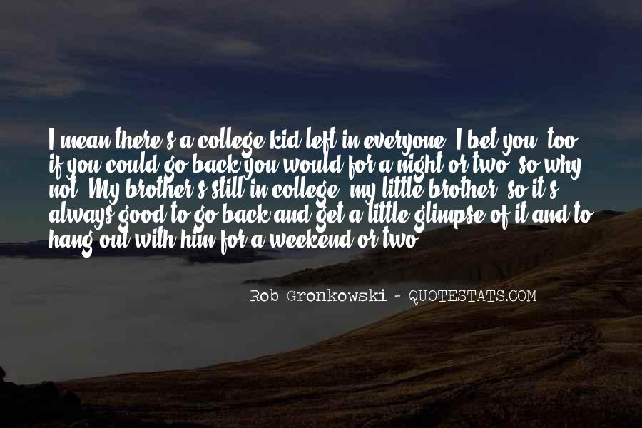 Top 27 Brother Going Off To College Quotes: Famous Quotes ...