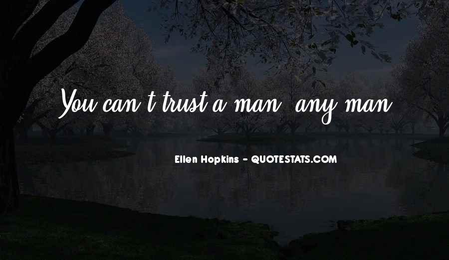Can Trust A Man Quotes #436548