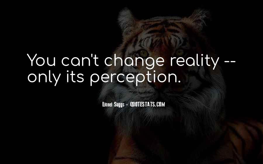 Can't Change Reality Quotes #1094666