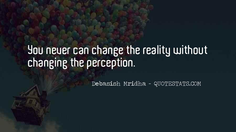 Can't Change Reality Quotes #1249314