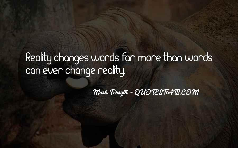 Can't Change Reality Quotes #1383676