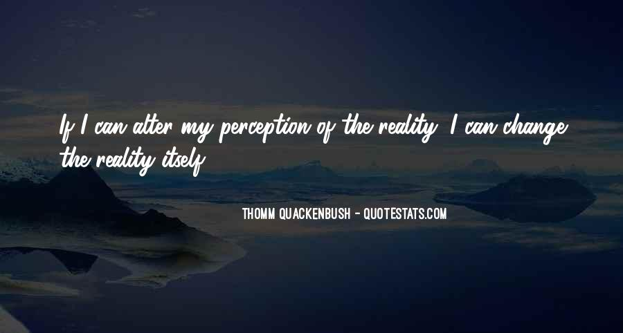 Can't Change Reality Quotes #956010