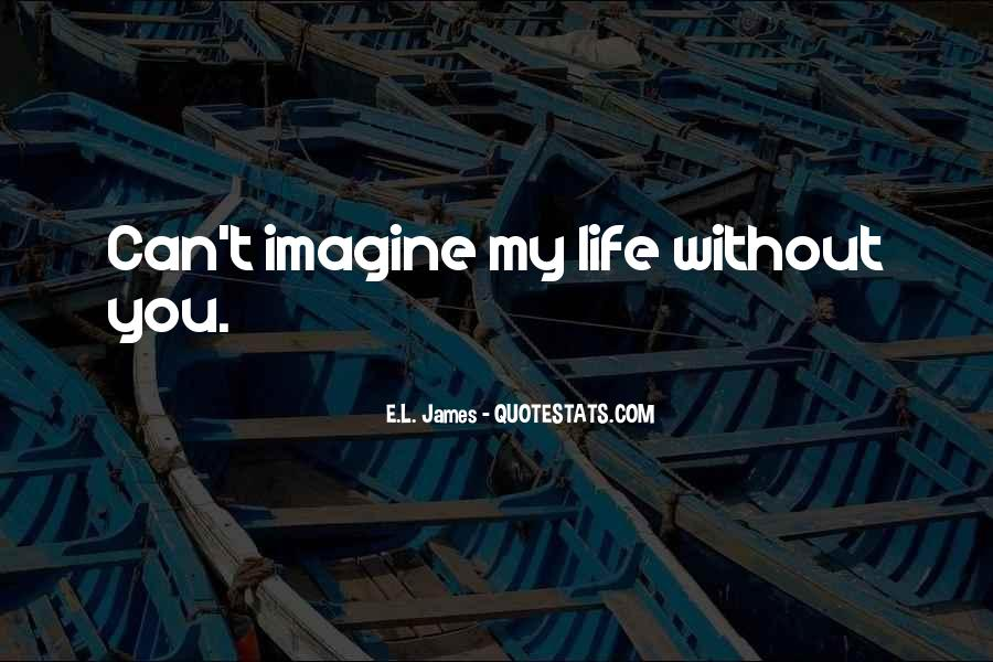 Can't Imagine Life Without You Quotes #1486904