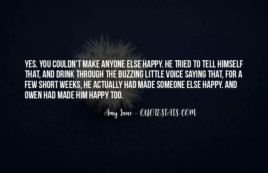 Can't Make Anyone Happy Quotes #1374779