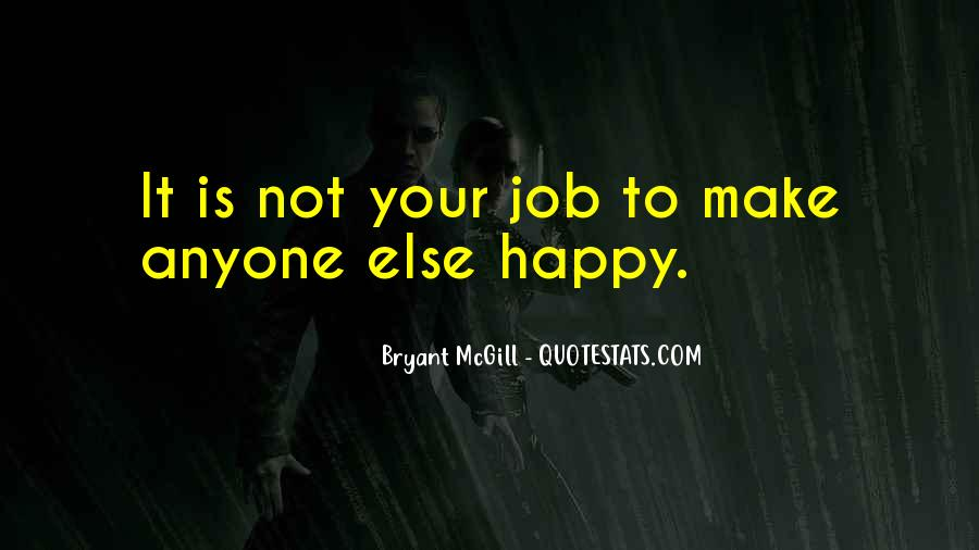 Can't Make Anyone Happy Quotes #247962