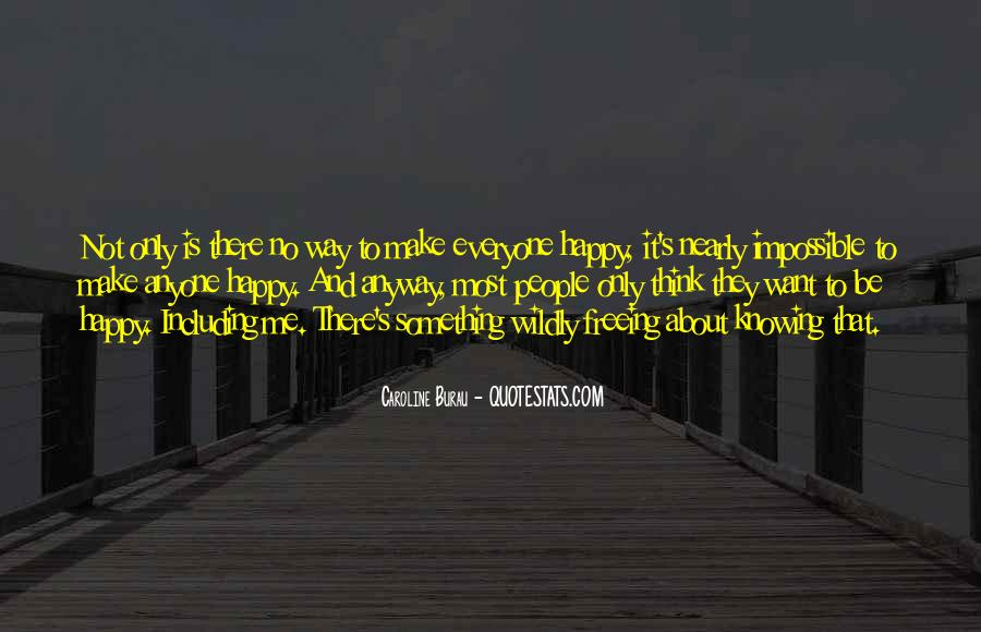 Can't Make Anyone Happy Quotes #549850