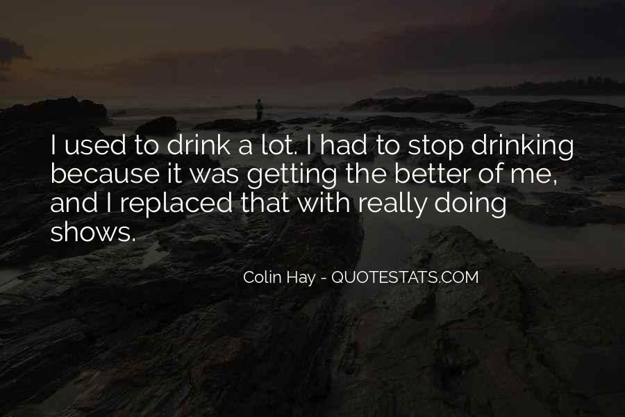 Can't Stop Drinking Quotes #1032003