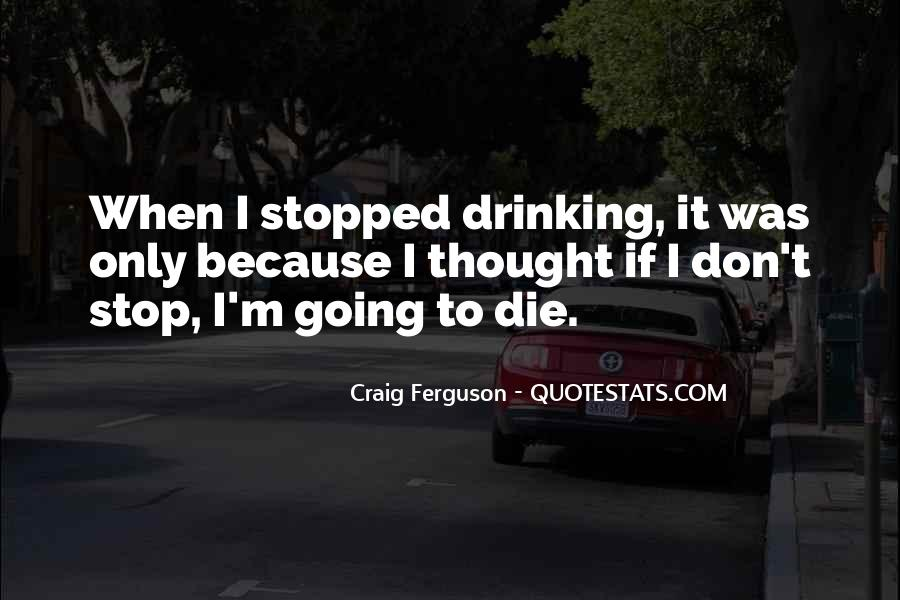 Can't Stop Drinking Quotes #772553