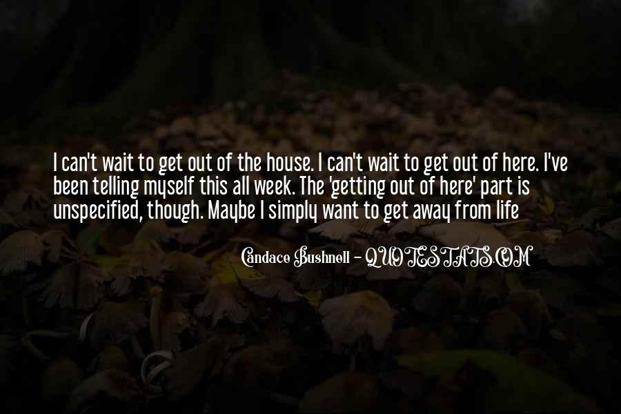 Can't Wait To Get Away Quotes #1265155